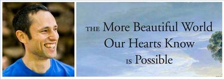 The More Beautiful World Our Hearts Know Is Possible...