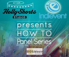 Hollyshorts HOW TO: Get Your Film Financed - hear from...