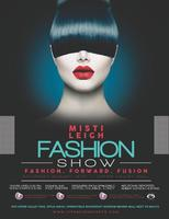 Misti Leigh Presents : Fashion.Forward.Fusion. Fashion...