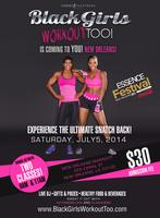BLACK GIRLS WORKOUT, TOO! NEW ORLEANS ESSENCE FESTIVAL...