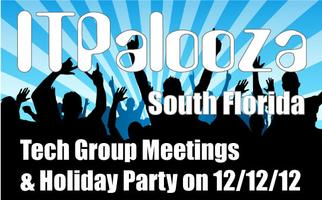 ITPalooza - South Florida Tech Group Meetings & Holiday...