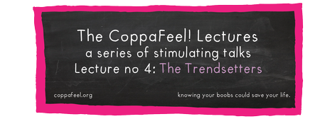 The CoppaFeel! Lectures. Lecture no. 4: The...