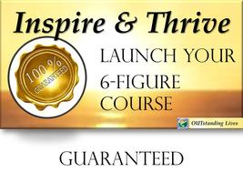 Inspire & Thrive with Your Own 6-Figure Course