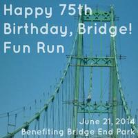 """""""Happy 75th Birthday, Bridge!"""" Fun Run"""