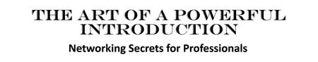 The Art of a Powerful Introduction: Networking secrets...
