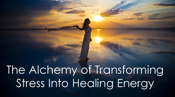 The Alchemy of Transforming Stress Into Healing Energy...