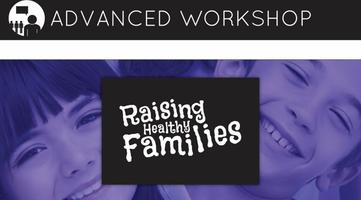 Advanced Workshop: Raising Healthy Families - Your...