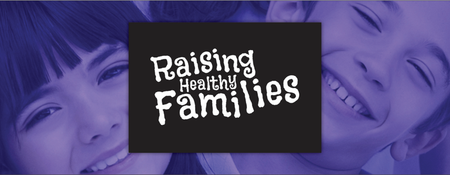 Raising Healthy Families: Your Choice, Their Future