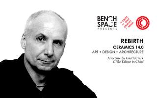 REBIRTH –Ceramics 14.0 – a lecture by Garth Clark