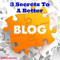 3 Secrets To A Better Blog