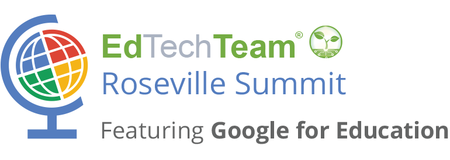 EdTechTeam Roseville Summit featuring Google for Educat...
