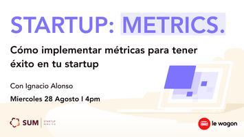 Startup Metrics: Como implementar métricas para tener...