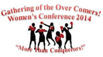 A Gathering of Over Comers! Women's Conference 2014...