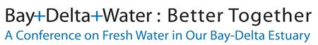 Bay+Delta+Water: Better Together Conference