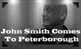 John Smith Comes To Peterborough