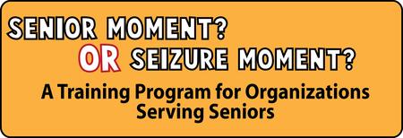 """""""Senior Moment or Seizure Moment?"""" Train the Trainer..."""