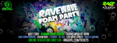 RAVE WAVE - FOAM PARTY - WED JULY 23RD!