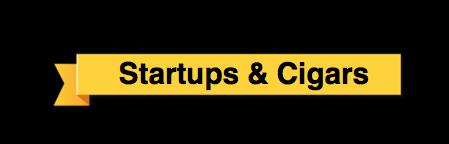 Startups & Cigars