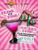 DRINK FOR PINK at Cabo Flats   TODAY!  ALL DAY/ALL...