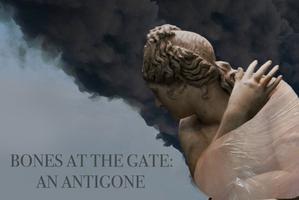 Bones at the Gate: An Antigone