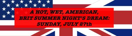A Hot, Wet, American, Brit Summer Night's Dream