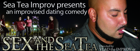 Sex and the Sea Tea - Improvised comedy based on your...