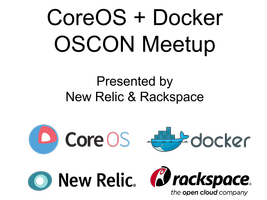 CoreOS + Docker OSCON Meetup, Brought to you by New...