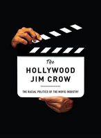 The Hollywood Jim Crow: The Racial Politics of the...