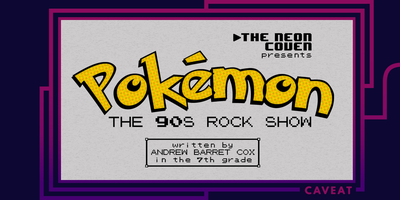 The Neon Coven presents POKÉMON: THE 90S ROCK SHOW