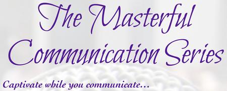 Masterful Communication Series