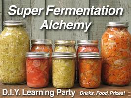 SUPER FERMENTATION ALCHEMY: d.i.y. Learning Party w/...