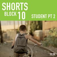 Shorts Block 10: Student Part 2