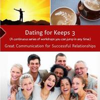 Dating For Keeps 3: Great Communication for Successful...