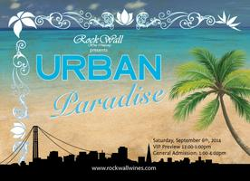Rock Wall Wine Company presents: Urban Paradise 2014!