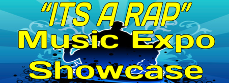 """ITS A RAP"" Music Expo & Showcase"