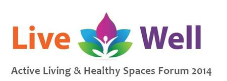 Live Well: Active Living & Healthy Spaces Forum 2014