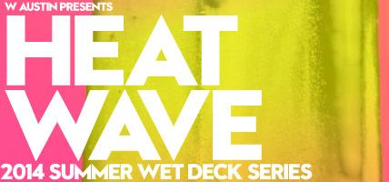 August Heat Wave - 2014 W Austin WET Deck Summer Series