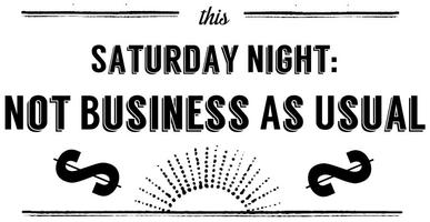 Saturday Night: Not Business as Usual