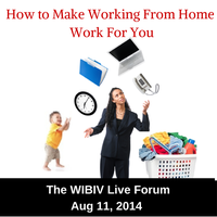 WIBIV Live Forum - Working from home: Making It Work...
