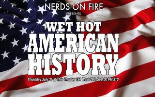 Nerds on Fire presents Wet Hot American History! feat....