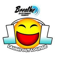 Breathe Entertainment Presents LAUGH OUT LOUNGE!