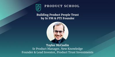 Building Product People Trust by Sr PM & PTI Founder