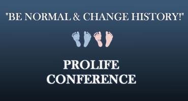 """Be Normal & Change History!"" ProLife Conference"