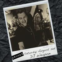 DJs Weapon + Justin Scott at Bruno's | Saturday August...