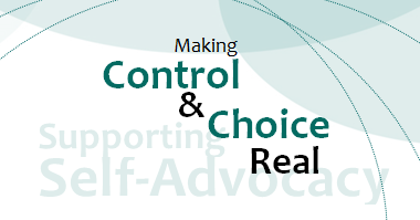 Making Control & Choice REAL - Supporting Self-advocacy