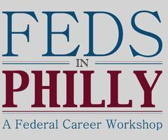 Feds in Philly 2014 - A Federal Career Workshop