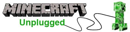 Minecraft Unplugged (September 6th)
