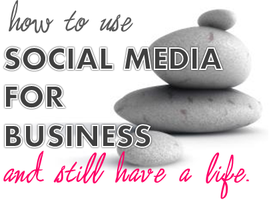 How to Use Social Media for Business and Still Have a L...