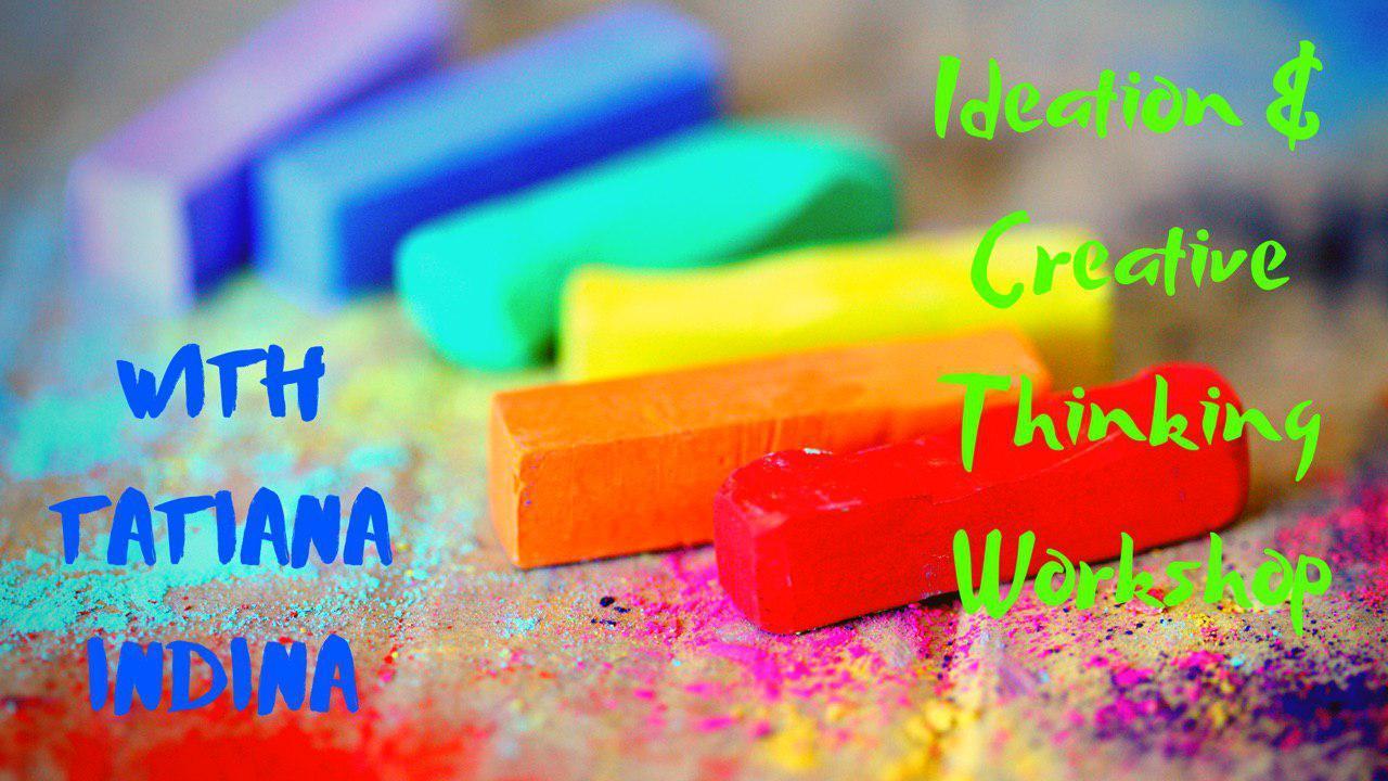 IDEATION & CREATIVE THINKING Online Workshop with Tatiana Indina
