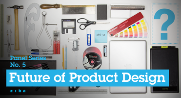 Ziba Panel Series: Future of Product Design